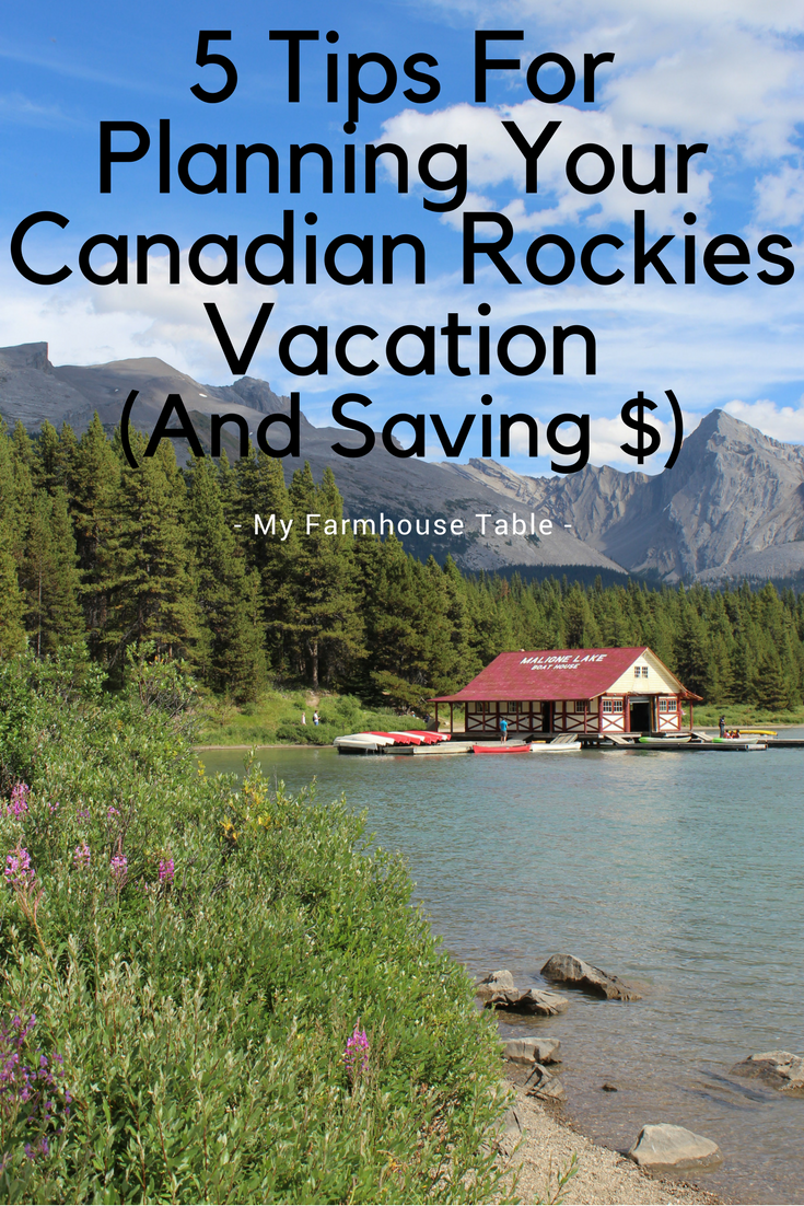 5 Tips for Planning Your Canadian Rockies Vacation and Save Money My Farmhouse Table Alberta Vacation