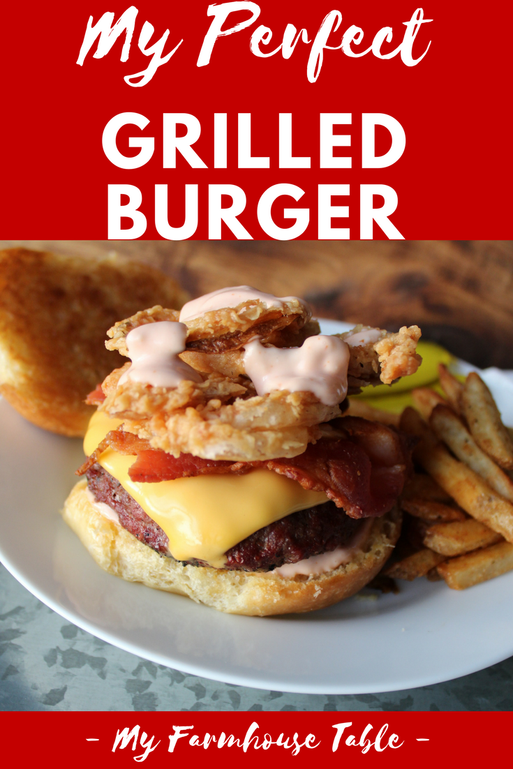 My Perfect Grilled Burger Recipes The Best Grilled Burgers Easy and Juicy Grilled Burgers with Onion Strings and Fry Sauce Grilled Bacon Cheese Burgers My Farmhouse Table