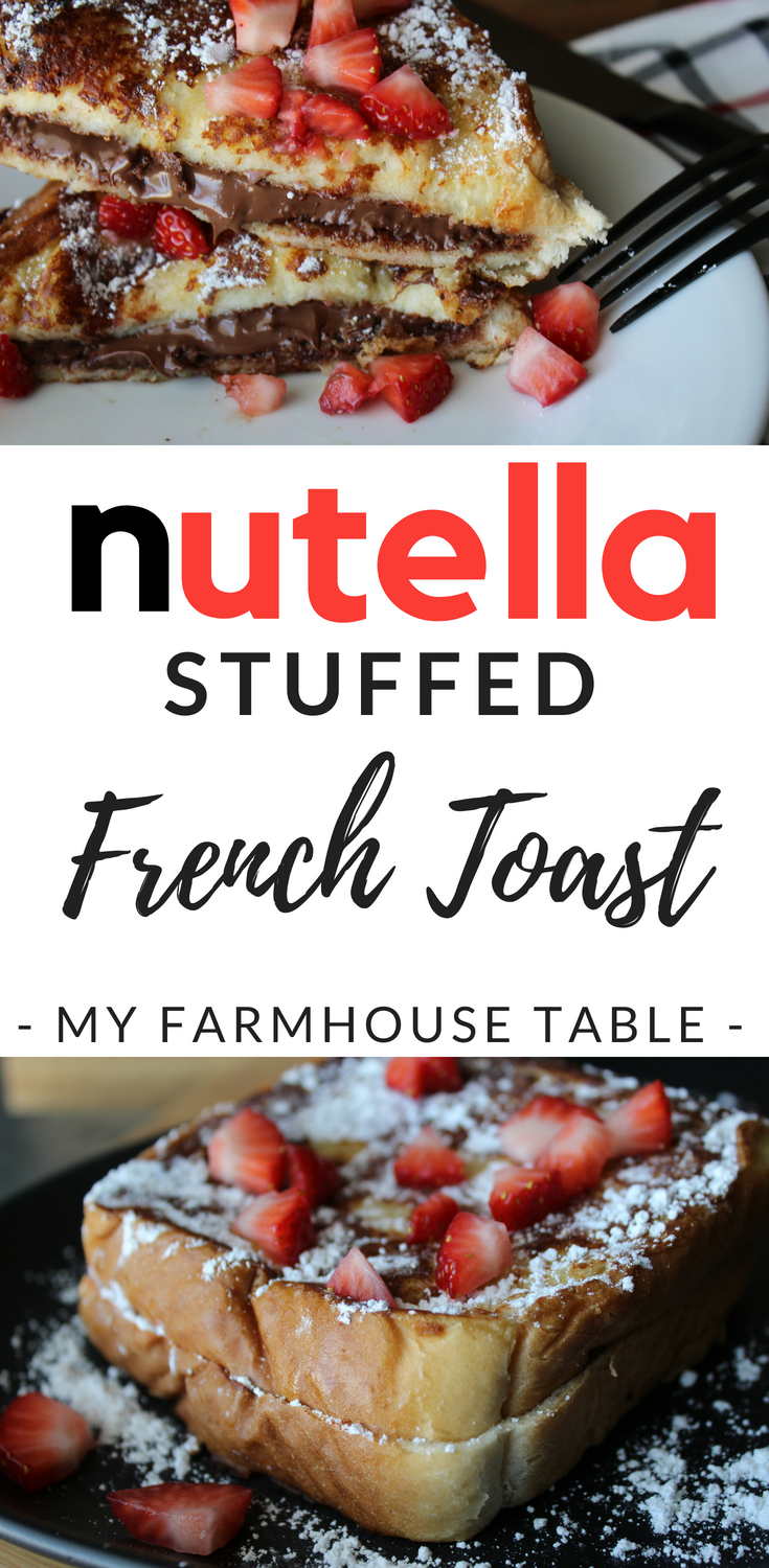 Nutella Stuffed French Toast Recipe Easy Strawberry Stuffed French Toast Nutella Recipes Breakfast Recipes My Farmhouse Table