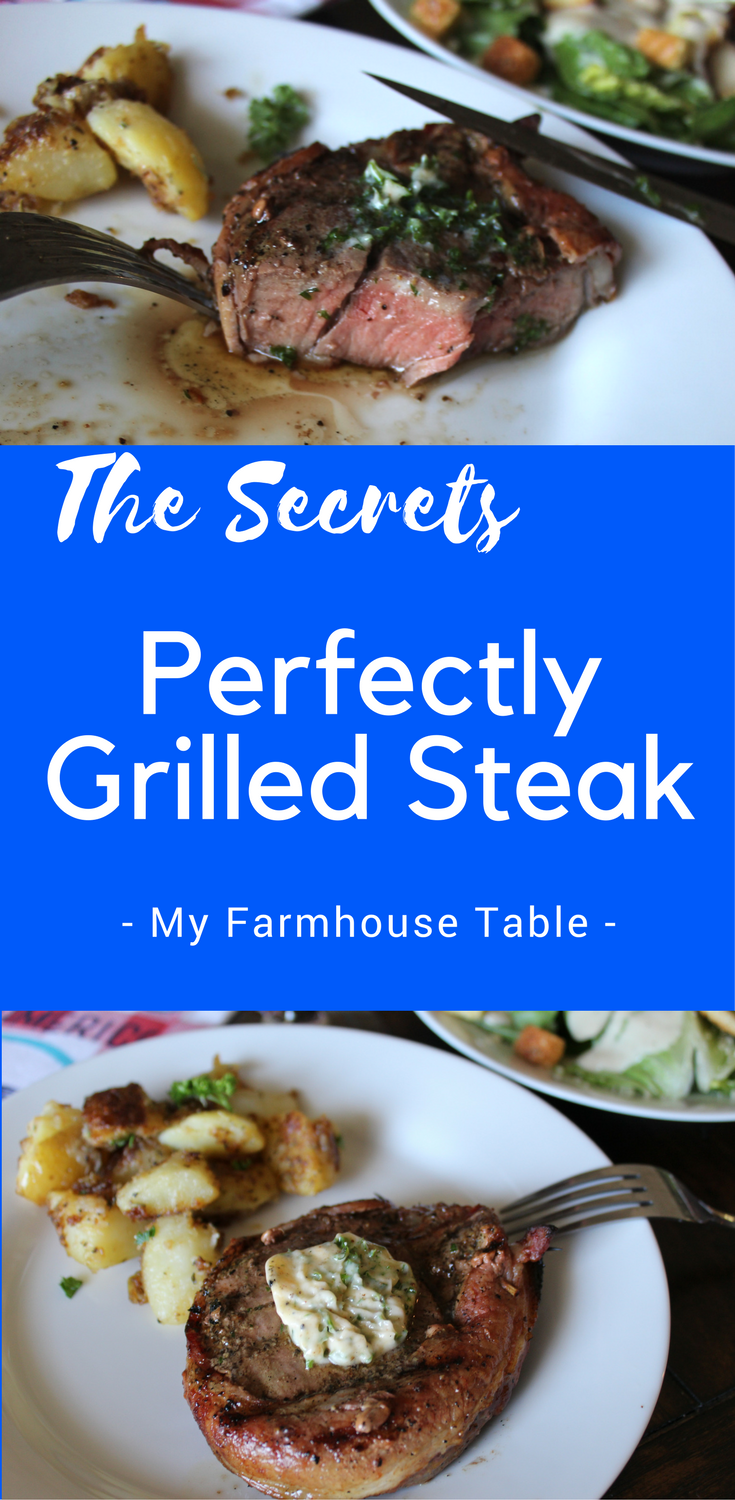 The Secrets to Perfectly Grilled Steak The Best Grilled Steak Recipe with Herb Butter How to grill the perfect steak How to cook a perfect steak My Farmhouse Table Steak Dinner