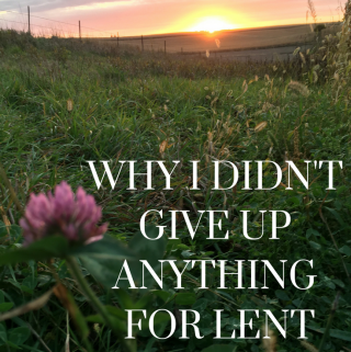 Why I Didn't Give Up Anything For Lent